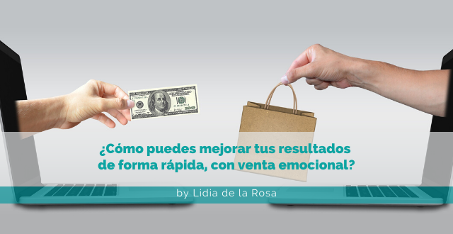 ¿Cómo puedes mejorar tus resultados de forma rápida, con venta emocional?