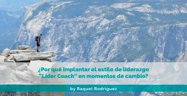 """¿Por qué implantar el estilo de liderazgo """"Líder Coach"""" en momentos de cambio?"""
